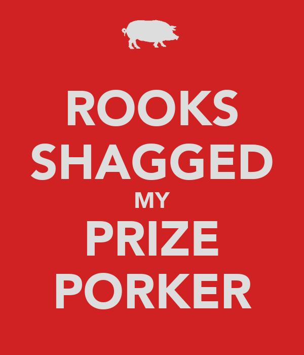ROOKS SHAGGED MY PRIZE PORKER