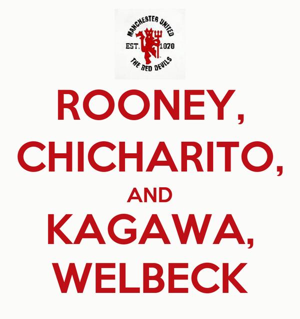 ROONEY, CHICHARITO, AND KAGAWA, WELBECK