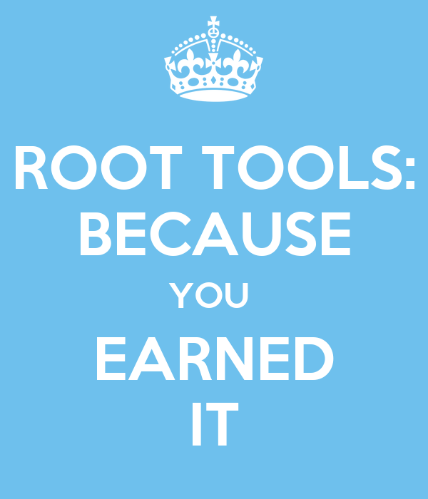 ROOT TOOLS: BECAUSE YOU  EARNED IT
