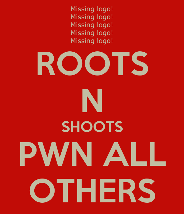 ROOTS N SHOOTS PWN ALL OTHERS