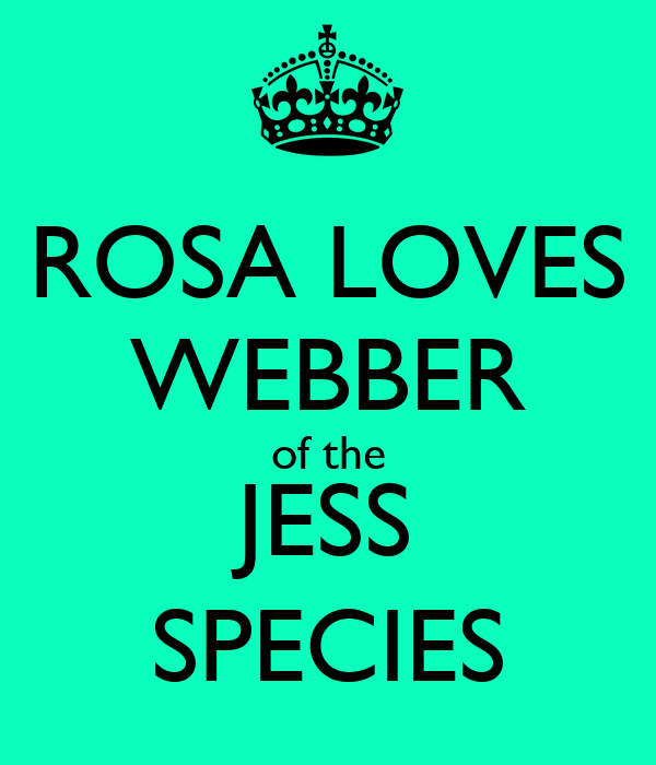 ROSA LOVES WEBBER of the JESS SPECIES