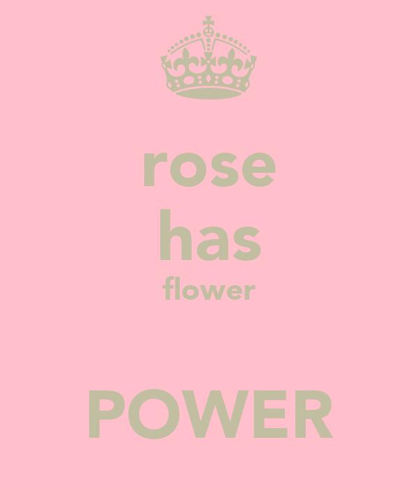 rose has flower  POWER