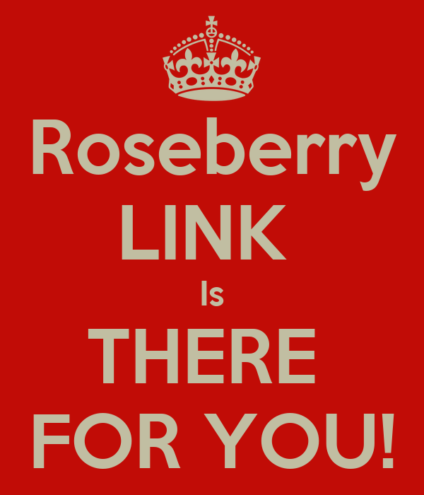 Roseberry LINK  Is THERE  FOR YOU!