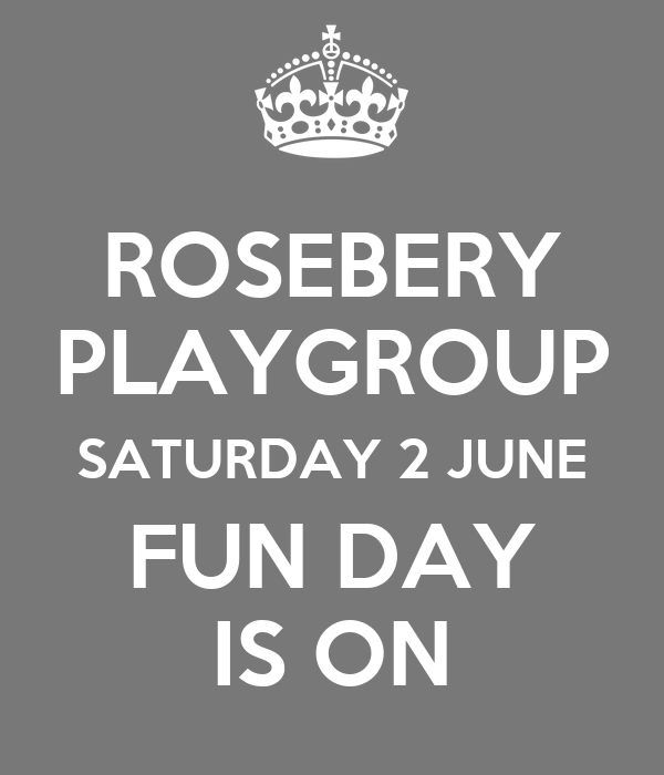 ROSEBERY PLAYGROUP SATURDAY 2 JUNE FUN DAY IS ON