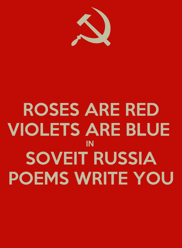 ROSES ARE RED VIOLETS ARE BLUE  IN  SOVEIT RUSSIA POEMS WRITE YOU