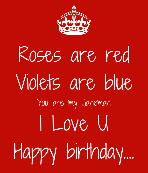 Roses are red Violets are blue You are my Janeman I Love U Happy birthday....