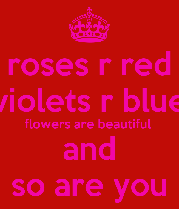 roses r red violets r blue flowers are beautiful  and so are you