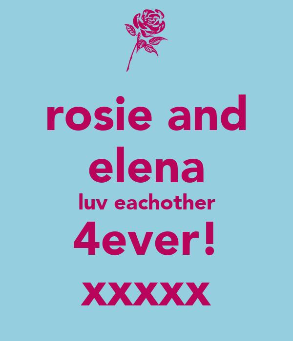 rosie and elena luv eachother 4ever! xxxxx
