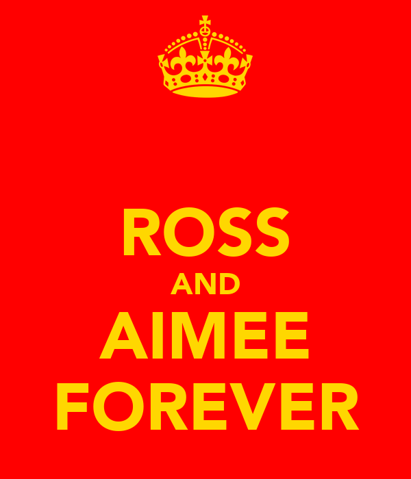 ROSS AND AIMEE FOREVER