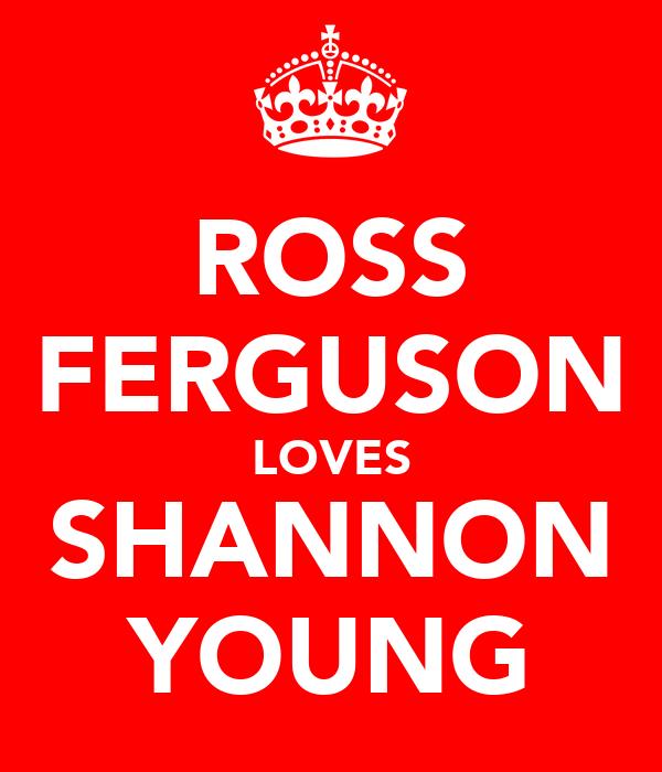 ROSS FERGUSON LOVES SHANNON YOUNG