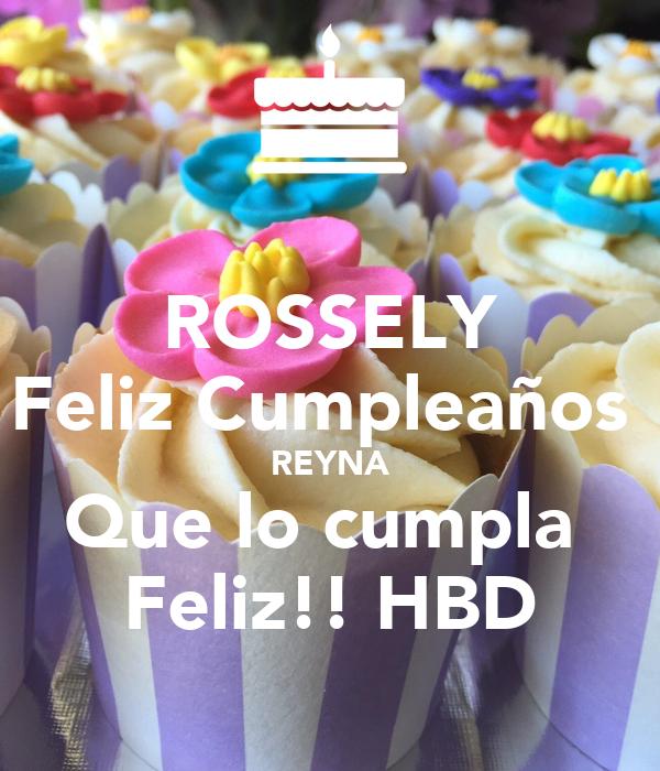 ROSSELY Feliz Cumpleaños  REYNA Que lo cumpla  Feliz!! HBD