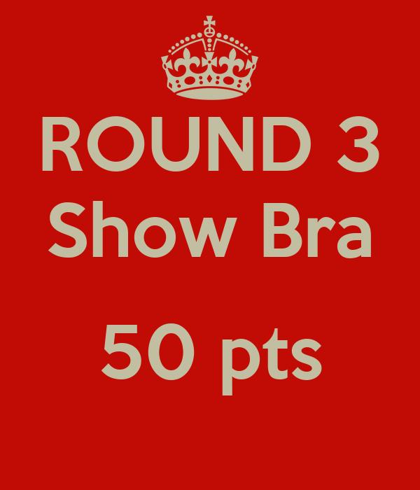 ROUND 3 Show Bra  50 pts