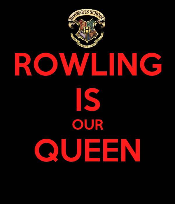 ROWLING IS OUR QUEEN