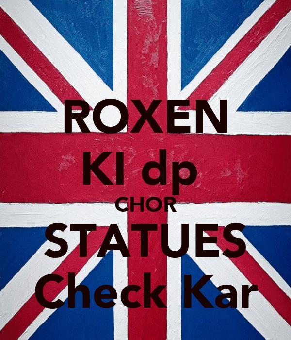 ROXEN KI dp  CHOR STATUES Check Kar