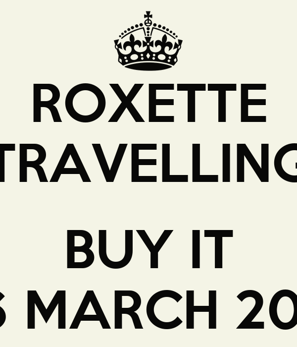 ROXETTE TRAVELLING  BUY IT 26 MARCH 2012