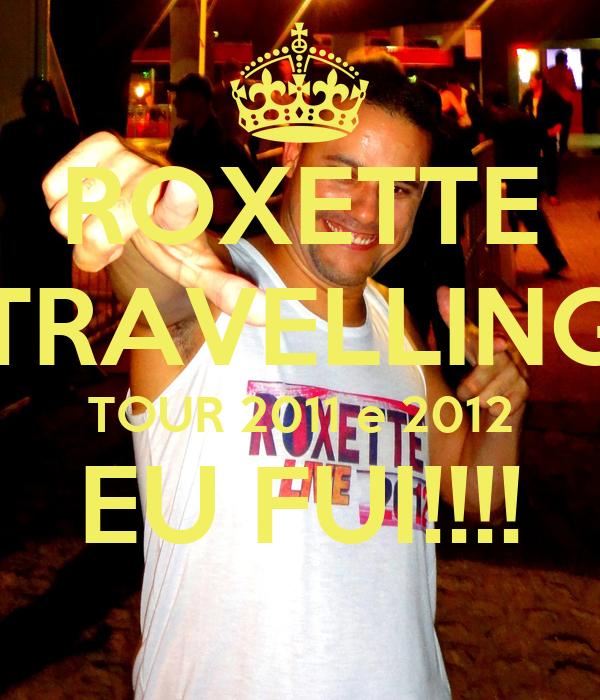 ROXETTE TRAVELLING TOUR 2011 e 2012 EU FUI!!!!