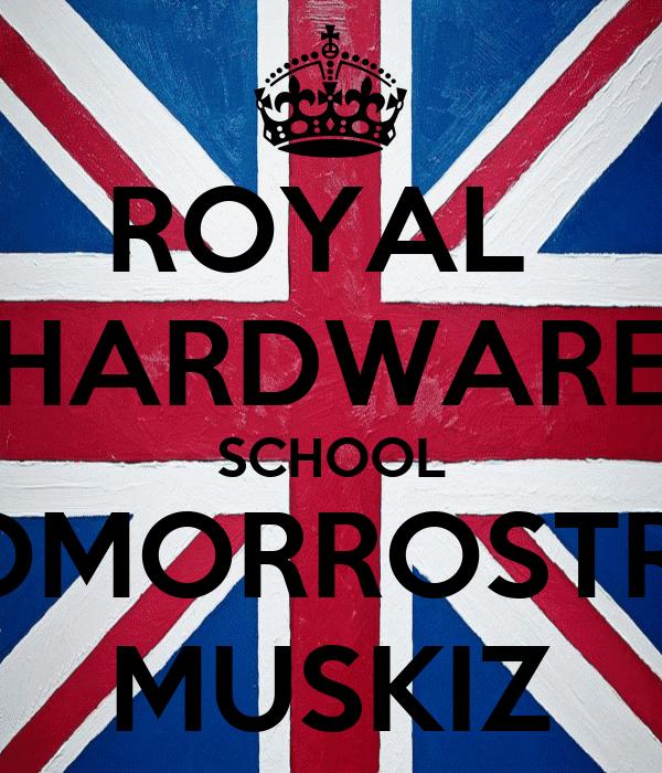 ROYAL  HARDWARE SCHOOL SOMORROSTRO MUSKIZ