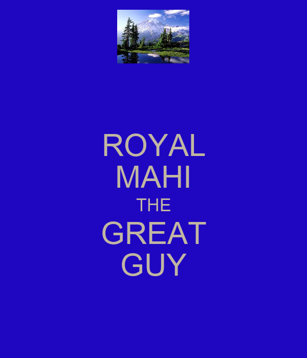 ROYAL MAHI THE GREAT GUY