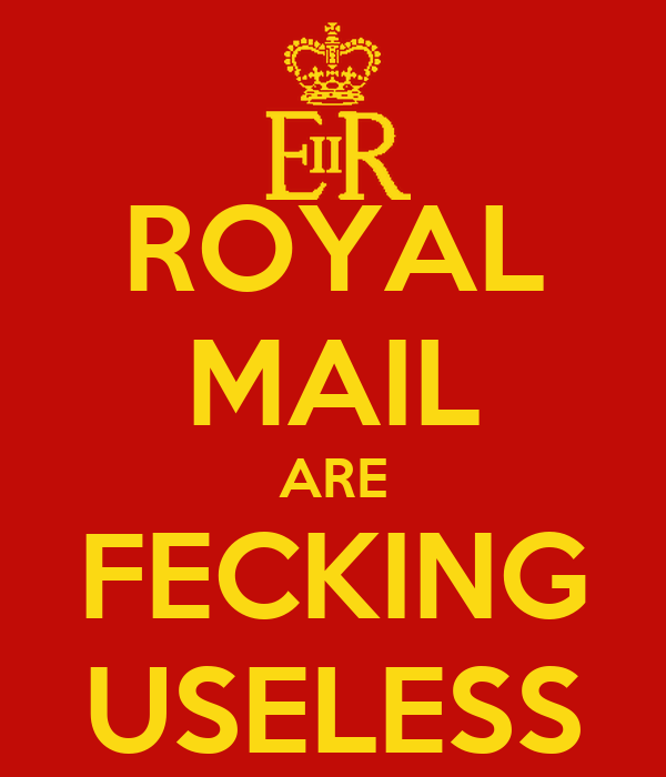 ROYAL MAIL ARE FECKING USELESS