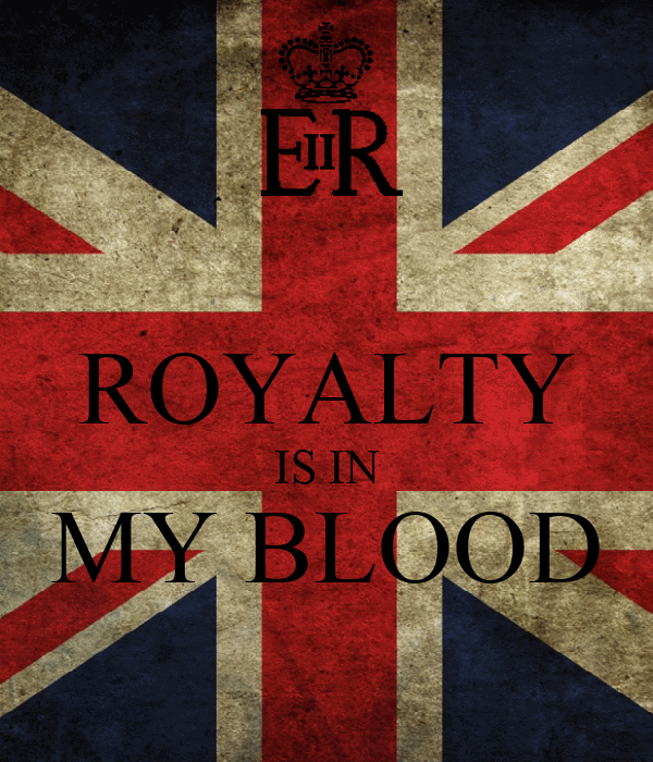 ROYALTY IS IN MY BLOOD