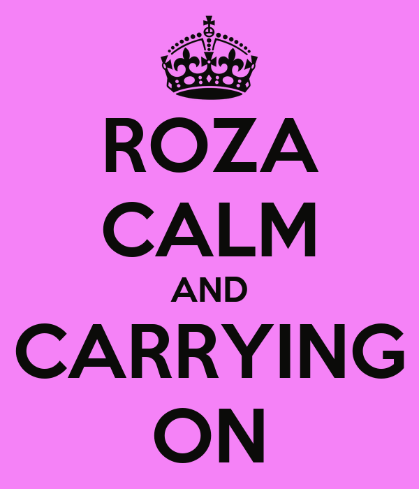 ROZA CALM AND CARRYING ON