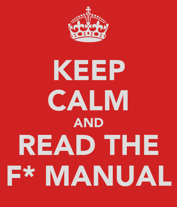 KEEP CALM AND READ THE F* MANUAL