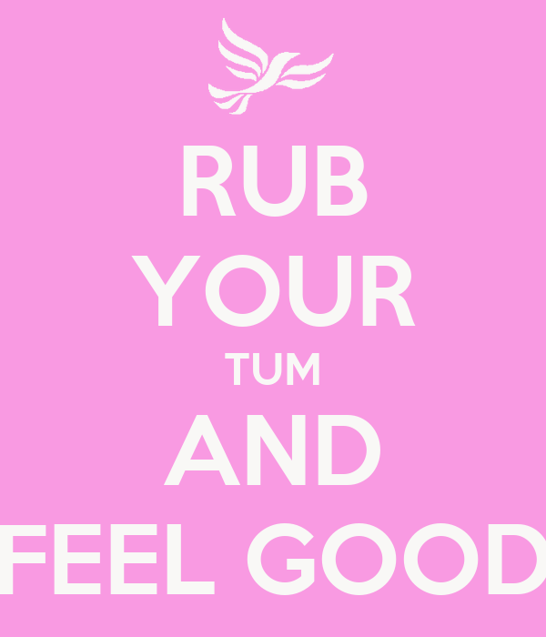 RUB YOUR TUM AND FEEL GOOD