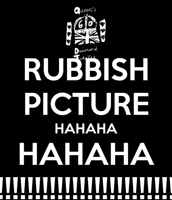 RUBBISH PICTURE HAHAHA HAHAHA !!!!!!!!!!!!!!!!!!!!!!!!!!