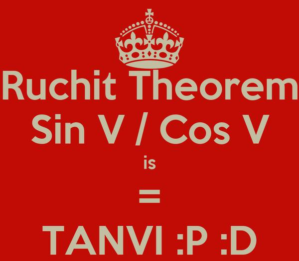 Ruchit Theorem Sin V / Cos V is = TANVI :P :D