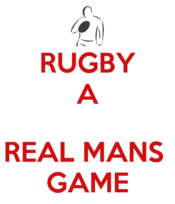 RUGBY A  REAL MANS  GAME