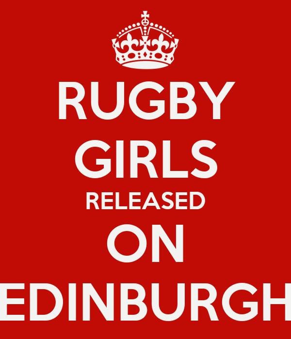RUGBY GIRLS RELEASED ON EDINBURGH