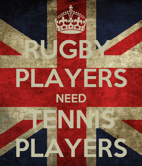 RUGBY  PLAYERS NEED TENNIS PLAYERS