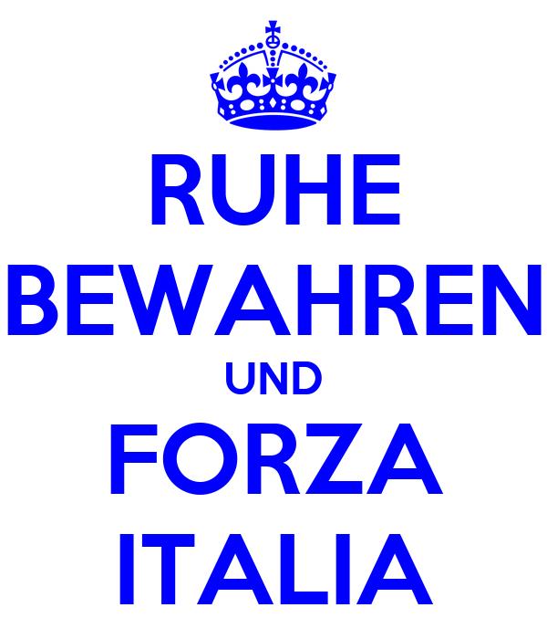 RUHE BEWAHREN UND FORZA ITALIA