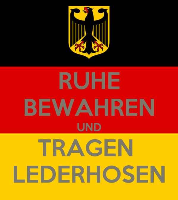 RUHE BEWAHREN UND TRAGEN  LEDERHOSEN