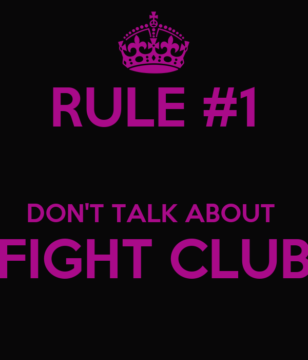 RULE #1  DON'T TALK ABOUT  FIGHT CLUB