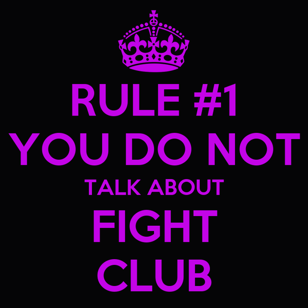 RULE #1 YOU DO NOT TALK ABOUT FIGHT CLUB