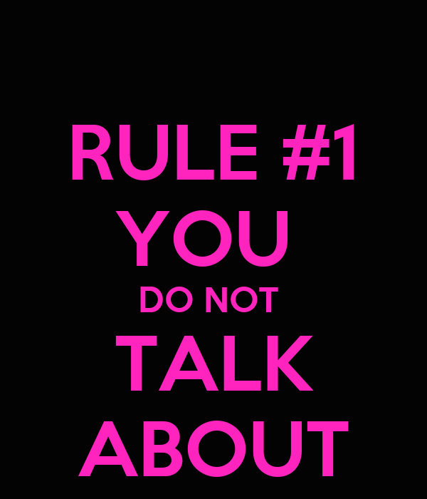 RULE #1 YOU  DO NOT  TALK ABOUT