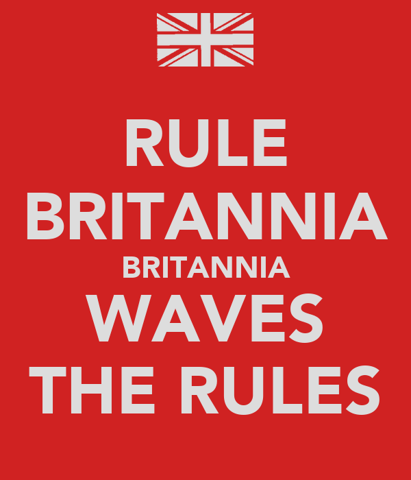 RULE BRITANNIA BRITANNIA WAVES THE RULES