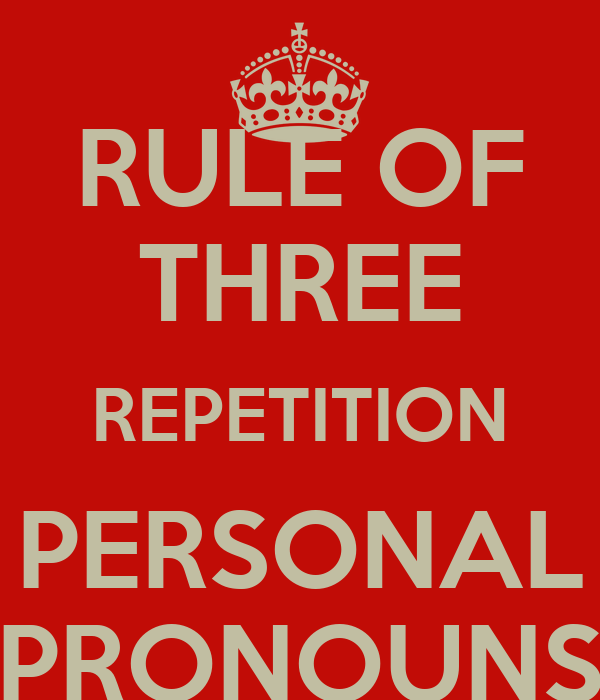 RULE OF THREE REPETITION PERSONAL PRONOUNS