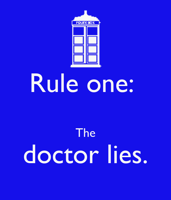 Rule one:   The doctor lies.