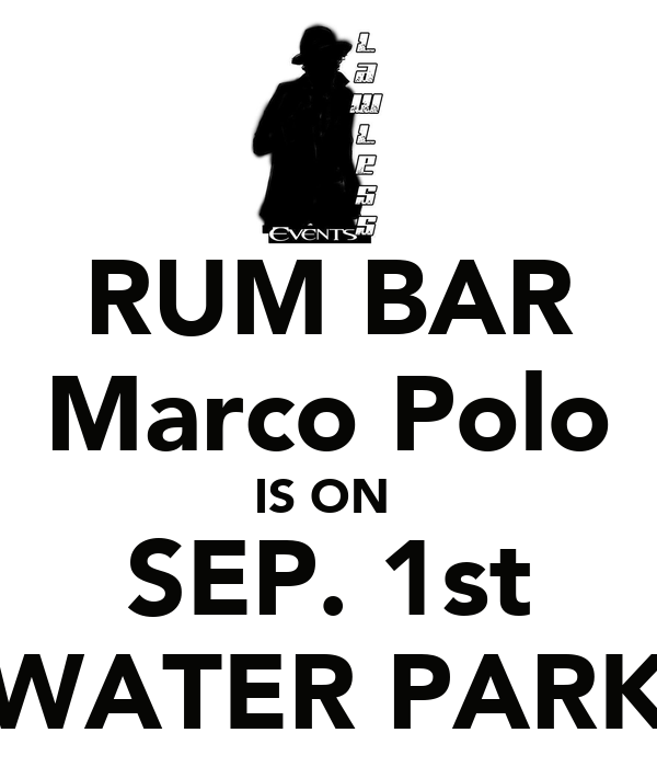 RUM BAR Marco Polo IS ON  SEP. 1st WATER PARK