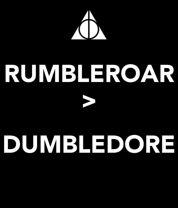 RUMBLEROAR >  DUMBLEDORE
