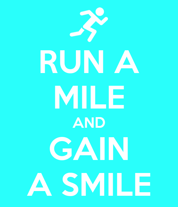 RUN A MILE AND GAIN A SMILE