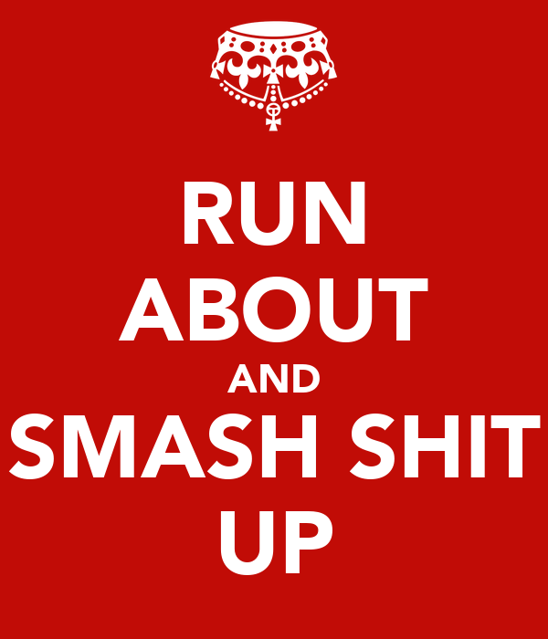 RUN ABOUT AND SMASH SHIT UP
