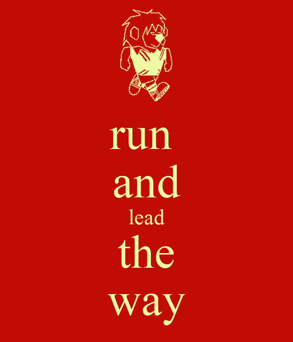 run  and lead the way