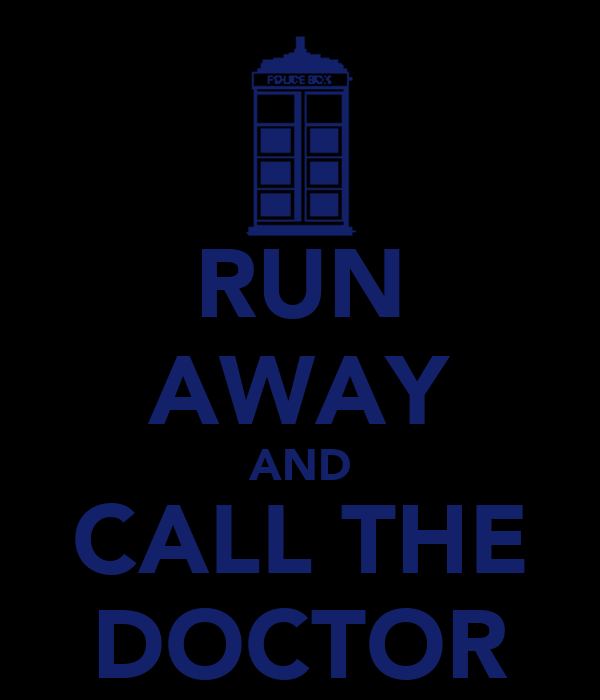 RUN AWAY AND CALL THE DOCTOR