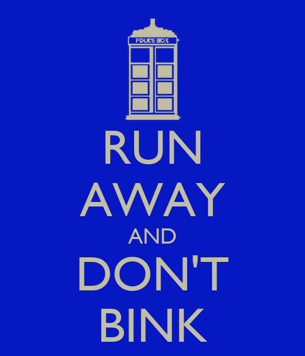 RUN AWAY AND DON'T BINK
