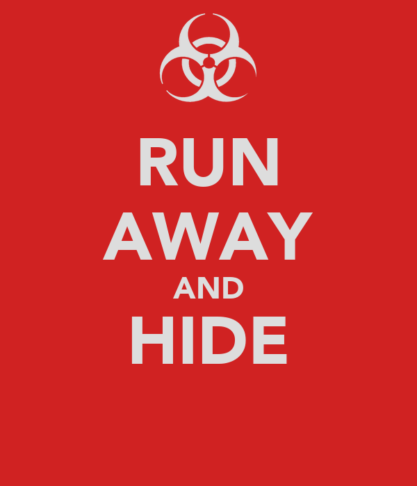 RUN AWAY AND HIDE