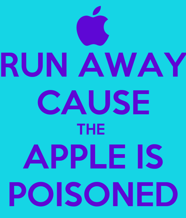RUN AWAY CAUSE THE  APPLE IS POISONED