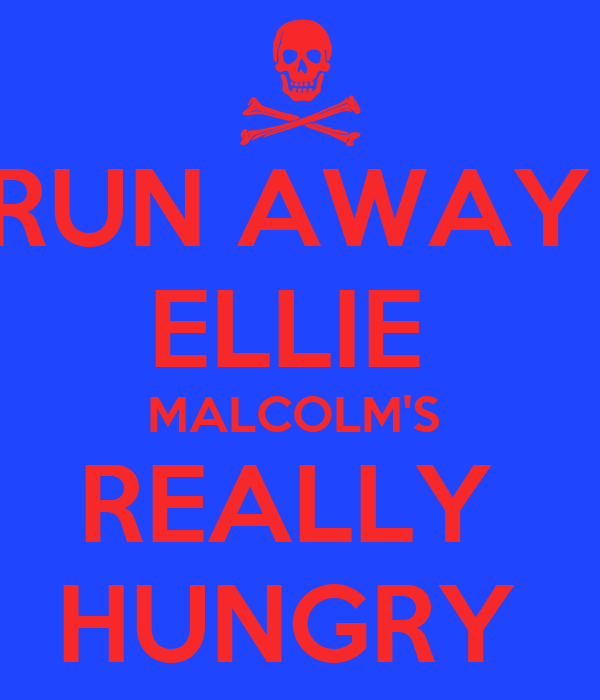 RUN AWAY  ELLIE  MALCOLM'S  REALLY  HUNGRY
